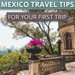 32 essential mexico travel tips for your first trip
