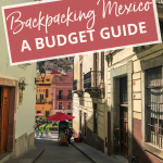 Backpacking Mexico: A budget guide