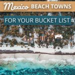 16 incredible Mexico Beach Towns for Your Bucket List