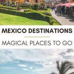 Mexico Destinations: Magical Places to Go